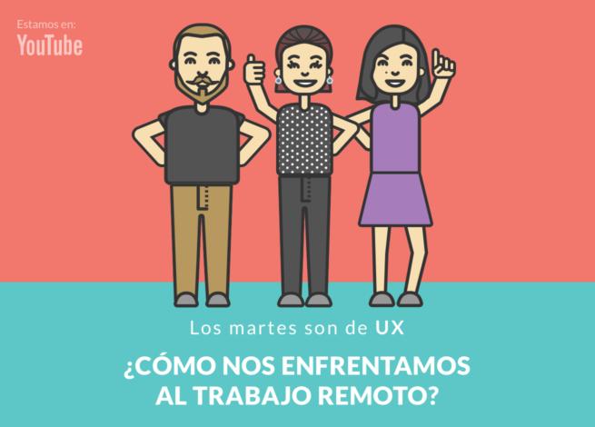 Rodrigo Vera, Mónica Pavón y Andrea Zamora presentan Los Martes son de UX: Trabajo remoto en cuarentena.