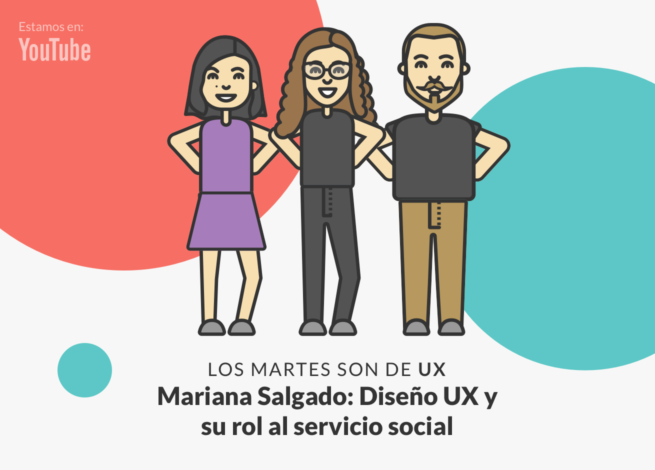 Mariana Salgado, Andrea Zamora y Rodrigo Vera, presentan un nuevo capítulo de Los martes son de UX.