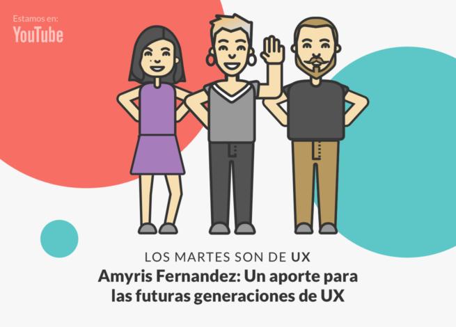 Andrea Zamora, Amyris Fernandez y Rodrigo Vera, en un nuevo capítulos de Los martes son de UX.